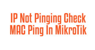 IP Not Pinging Check MAC Ping In MikroTik