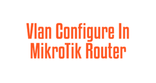 Vlan Configure In MikroTik Router