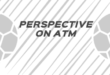 PERSPECTIVE ON ATM