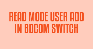READ MODE USER ADD IN BDCOM SWITCH