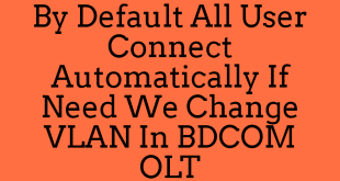 By Default All User Connect Automatically If Need We Change VLAN In BDCOM OLT